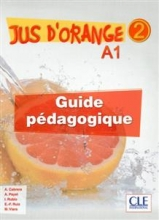 Jus d'orange 2 - Niveau A1.2 - Guide pedagogique