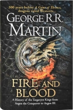 Fire and Blood - A History of the Targaryen Kings from Aegon the Conqueror to Aegon III
