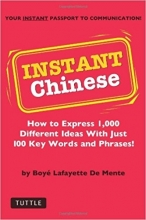 !Instant Chinese: How to express 1,000 different ideas with just 100 key words and phrases