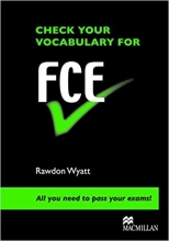CHECK YOUR VOCABULARY FOR FCE