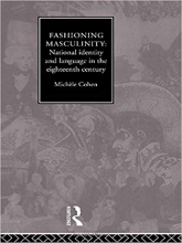 Fashioning Masculinity: National Identity and Language in the Eighteenth Century