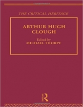 Arthur Hugh Clough: The Critical Heritage The Collected Critical Heritage : Victorian Poets Volume 6