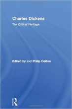 Charles Dickens: The Critical Heritage The Collected Critical Heritage : 19th Century Novelists Volume 9