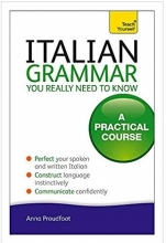 Italian Grammar You Really Need To Know A Practical Course